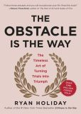 Book Cover Image. Title: The Obstacle Is the Way:  The Timeless Art of Turning Trials into Triumph, Author: Ryan Holiday