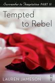 Surrender to Temptation Part II: Tempted to Rebel