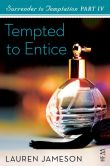 Surrender to Temptation Part IV: Tempted to Entice