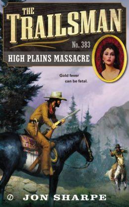 High Plains Massacre (Trailsman Series #383)