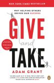 Book Cover Image. Title: Give and Take:  A Revolutionary Approach to Success, Author: Adam M. Grant, Ph.D.