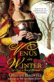 Book Cover Image. Title: Venus in Winter:  A Novel of Bess of Hardwick, Author: Gillian Bagwell