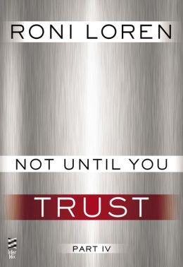 Not Until You Part IV: Not Until You Trust