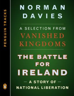 The Battle for Ireland: A Story of National Liberation--A Selection from Vanished Kingdoms (Penguin Tracks)