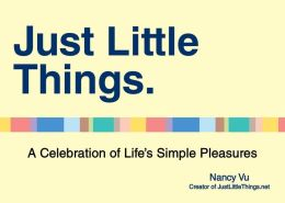 Just Little Things: A Celebration of Life's Simple Pleasures (PagePerfect NOOK Book)