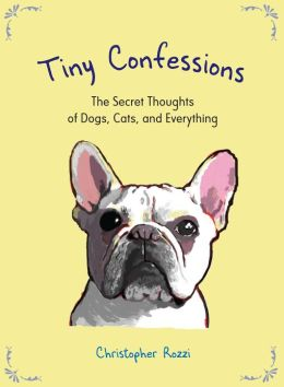 Tiny Confessions: The Secret Thoughts of Dogs, Cats and Everything (PagePerfect NOOK Book)