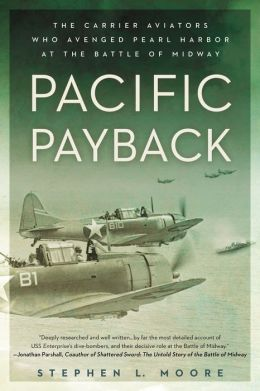 Pacific Payback: The Carrier Aviators Who Avenged Pearl Harbor at the Battleof Midway