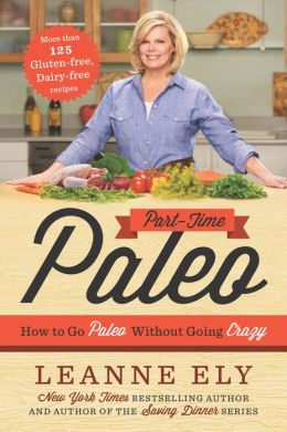 Part-Time Paleo: How to Go Paleo Without Going Crazy