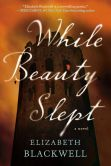Book Cover Image. Title: While Beauty Slept, Author: Elizabeth Blackwell