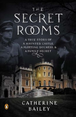 The Secret Rooms: A True Story of a Haunted Castle, a Plotting Duchess, and aFamily Secret