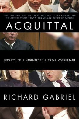 Acquittal: An Insider Reveals the Stories and Strategies Behind Today's Most Infamous Verdicts