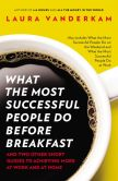 Book Cover Image. Title: What the Most Successful People Do Before Breakfast:  And Two Other Short Guides to Achieving More at Work and atHome, Author: Laura Vanderkam