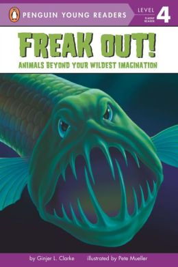 Freak Out!: Animals Beyond Your Wildest Imagination