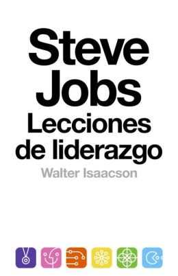 Steve Jobs: lecciones de liderazgo: (Lessons in Leadership)