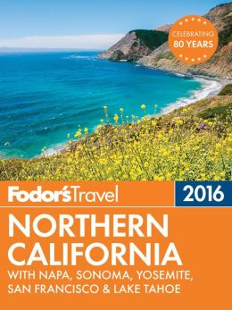 Fodor 39 s northern california 2016 with the best road trips for Northern california weekend getaway