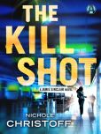 Book Cover Image. Title: The Kill Shot:  A Jamie Sinclair Novel, Author: Nichole Christoff
