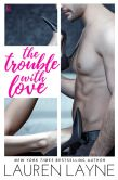Book Cover Image. Title: The Trouble with Love:  A Sex, Love & Stiletto Novel, Author: Lauren Layne