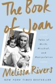 Book Cover Image. Title: The Book of Joan:  Tales of Mirth, Mischief, and Manipulation, Author: Melissa Rivers