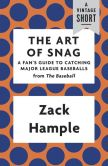 Book Cover Image. Title: The Art of Snag:  A Fan's Guide to Catching Major League Baseballs, Author: Zack Hample