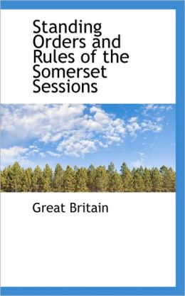 Standing Orders And Rules Of The Somerset Sessions