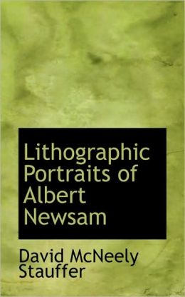 Lithographic Portraits Of Albert Newsam