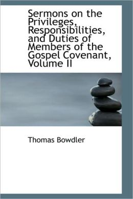 Sermons On The Privileges, Responsibilities, And Duties Of Members Of The Gospel Covenant, Volume Ii