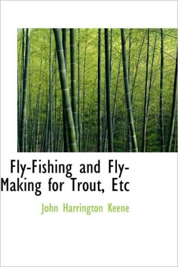 Fly-Fishing And Fly-Making For Trout, Etc