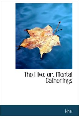 The Hive; Or, Mental Gatherings