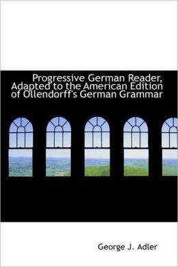 Progressive German Reader, Adapted To The American Edition Of Ollendorff's German Grammar