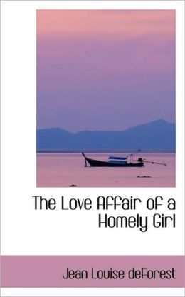 The Love Affair Of A Homely Girl