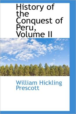 History Of The Conquest Of Peru, Volume Ii