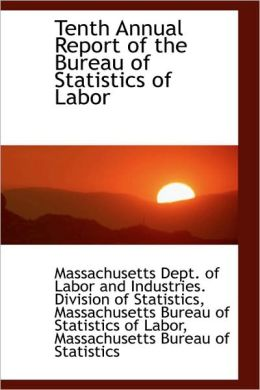 Tenth Annual Report Of The Bureau Of Statistics Of Labor