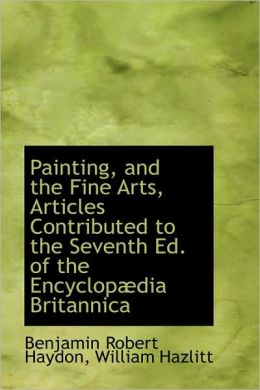 Painting, And The Fine Arts, Articles Contributed To The Seventh Ed. Of The Encyclopaedia Britannica
