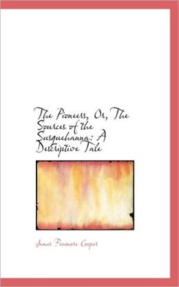 The Pioneers: or, The Sources of the Susquehanna