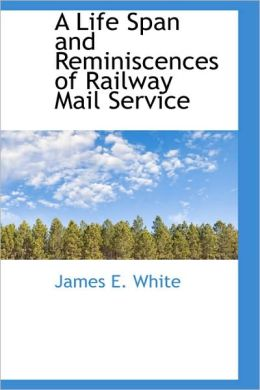 A Life Span And Reminiscences Of Railway Mail Service