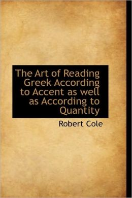 The Art of Reading Greek According to Accent As Well As According to Quantity