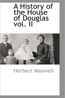 A History Of The House Of Douglas Vol. Ii
