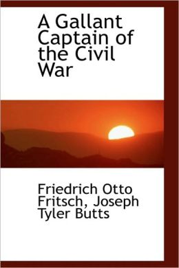 A Gallant Captain Of The Civil War