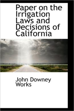 Paper On The Irrigation Laws And Decisions Of California