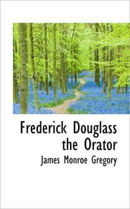 Frederick Douglass The Orator