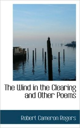 The Wind In The Clearing And Other Poems