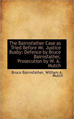 The Bairnsfather Case As Tried Before Mr. Justice Busby