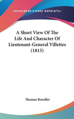 A Short View Of The Life And Character Of Lieutenant-General Villettes (1815)