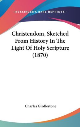 Christendom, Sketched From History In The Light Of Holy Scripture (1870)