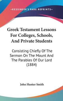 Greek Testament Lessons For Colleges, Schools, And Private Students