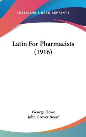 9781104152697 - George Howe, John Grover Beard: Latin for Pharmacists (1916) - Livre