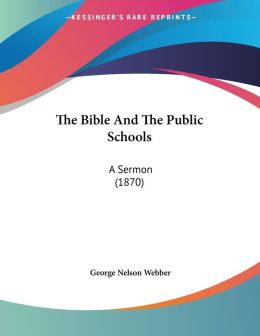 The Bible and the Public Schools: A Sermon (1870)