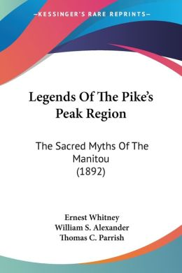 Legends of the Pike's Peak Region: The Sacred Myths of the Manitou (1892)