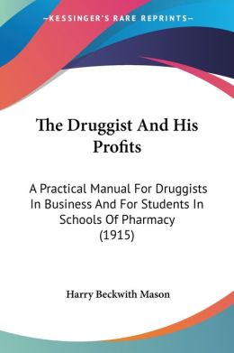 The Druggist and His Profits: A Practical Manual for Druggists in Business and for Students in Schools of Pharmacy (1915)