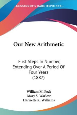 Our New Arithmetic: First Steps in Number, Extending Over a Period of Four Years (1887)